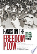 """""""Hands on the Freedom Plow: Personal Accounts by Women in SNCC"""" by Faith S. Holsaert, Martha Prescod Norman Noonan, Judy Richardson, Betty Garman Robinson, Jean Smith Young, Dorothy M. Zellner"""