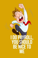 I Do Payroll  You Should Be Nice to Me