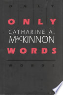 """""""Only Words"""" by Catharine A. MacKinnon, Harvard University Press"""