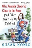 Pdf Why Animals Sleep So Close to the Road (and Other Lies I Tell My Children)