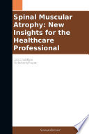 Spinal Muscular Atrophy  New Insights for the Healthcare Professional  2012 Edition
