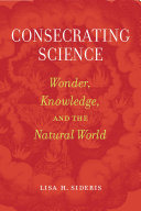 Consecrating science: wonder, knowledge, and the natural world