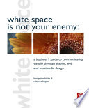 """""""White Space is Not Your Enemy: A Beginner's Guide to Communicating Visually Through Grahic, Web & Multimedia Design"""" by Kim Golombisky, Rebecca Hagen"""