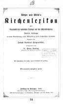 Kirchen-Lexikon, oder Encyklopädie der katholischen Theologie, herausg. von H.J. Wetzen und B. Welte. 12 Bde [and] Namen- und Sachregister