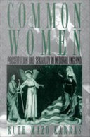 Common Women : Prostitution and Sexuality in Medieval England