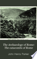 The Archaeology of Rome  The aqueducts of ancient Rome  traced from their sources to their mouths  chiefly by the work of Frontinus  verified by a survey of the ground Book PDF