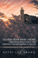 Do You Hear What I Hear? Knowing God's Voice and Making it Paramount in Your Life