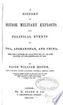 A History of British Military Exploits and Political Events in India, Afghanistan, and China, from the Capture of Calcutta in 1757, to the Battle of Chillianwallo in 1849