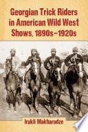 Georgian Trick Riders in American Wild West Shows, 1890säóñ1920s