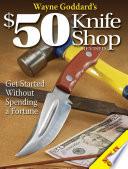Wayne Goddard S 50 Knife Shop Revised