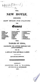 The New Hoyle  Containing Easy Rules for Playing the Games of Whist  Quadrille  Cribbage     With Tables of Odds      New Edition  Improved Book PDF