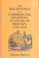 The Beginnings of a Commercial Sporting Culture in Britain  1793 1850