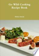 Go Wild Cooking Recipe Book Book