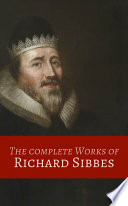 """""""Complete Works of Richard Sibbes: (7 Volume Set)"""" by Richard Sibbes"""
