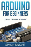 Arduino for Beginners: Step-By-Step Guide to Arduino (Arduino Hardware & Software)