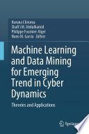 Machine Learning and Data Mining for Emerging Trend in Cyber Dynamics Book