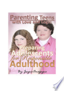 Parenting Teens with Love and Logic  Preparing Adolescents for Responsible Adulthood