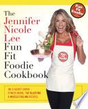 The Jennifer Nicole Lee Fun Fit Foodie Cookbook