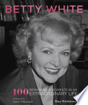 Betty White  100 Remarkable Moments in an Extraordinary Life Book
