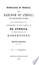 Comitatus de Atholia  The Earldom of Atholl  its boundaries stated  also the extent therein of the possessions of the Family of De Atholia and their descendants  the Robertsons  With proofs and map Book PDF