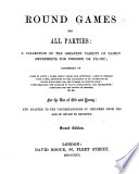 Round Games for all parties  a collection of the greatest variety of family amusements for fireside or pic nic  etc