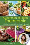 Abnehmen Mit Dem Thermomix. 101 Leichte Gerichte. Schnell, Einfach, Gesund!