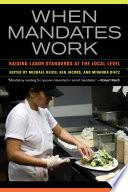 When Mandates Work, Raising Labor Standards at the Local Level by Michael Reich,Ken Jacobs,Miranda Dietz PDF