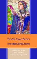 Veiled superheroes: Islam, feminism, and popular culture