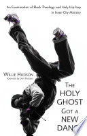 The Holy Ghost Got a New Dance  : An Examination of Black Theology and Holy Hip-hop in Inner-City Ministry