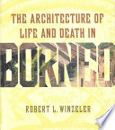 The Architecture of Life and Death in Borneo