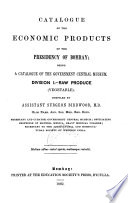Catalogue of the economic products of the presidency of Bombay  Div  1