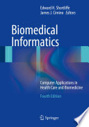 """Biomedical Informatics: Computer Applications in Health Care and Biomedicine"" by Edward H. Shortliffe, James J. Cimino"