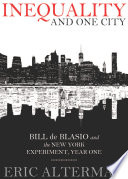 Inequality And One City Bill De Blasio And The New York Experiment Year One