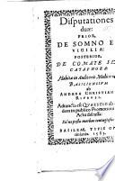 Disputationes duæ: prior, De somno et vigilia: posterior, De comate seu cataphora ... Adiuncta est quæstio ... Sitne pestis morbus contagiosus?.