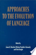 Approaches to the Evolution of Language Book