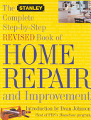 The Stanley Complete Step-By-Step Revised Book of Home Repair and Improvement