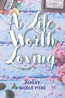 A Life Worth Loving