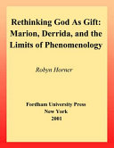 Rethinking God as Gift: Marion, Derrida, and the Limits of ...