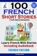 100 French Short Stories for Beginners Learn French with Stories Including AudiobookFrench Edition Foreign Language Book 1