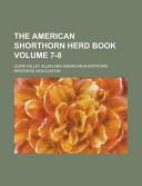 The American Shorthorn Herd Book Volume 7 8