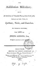 The Addisonian miscellany  a selection from the Spectator  Tatler  and Guardian  To which is prefixed  the life of Joseph Addison