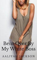Bent Over By My White Boss