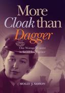 More Cloak Than Dagger: One Woman's Career in Secret Intelligence