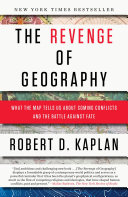 The Revenge of Geography: What the Map Tells Us About Coming ...