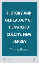 History and Genealogy of Fenwick s Colony  New Jersey