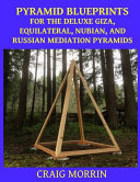 Pyramid Blueprints for the Deluxe Giza  Equilateral  Nubian and Russian Meditation Pyramids Book PDF