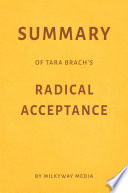 Summary of Tara Brach   s Radical Acceptance by Milkyway Media