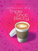 Pdf Confessions of a Triple Shot Betty