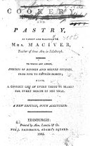 Cookery and Pastry, as Taught and Practised by Mrs. Maciver, Teacher of Those Arts in Edinburgh