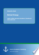 Biofuel Energy  spent coffee grounds biodiesel  bioethanol and solid fuel